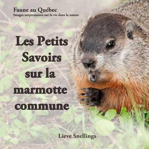 Les Petits Savoirs Sur La Marmotte Commune (Groundhog Secrets)